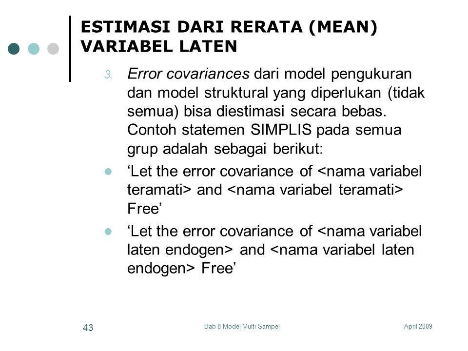April 2009Bab 8 Model Multi Sampel 43 ESTIMASI DARI RERATA (MEAN) VARIABEL LATEN 3. Error covariances dari model pengukuran dan model struktural yang