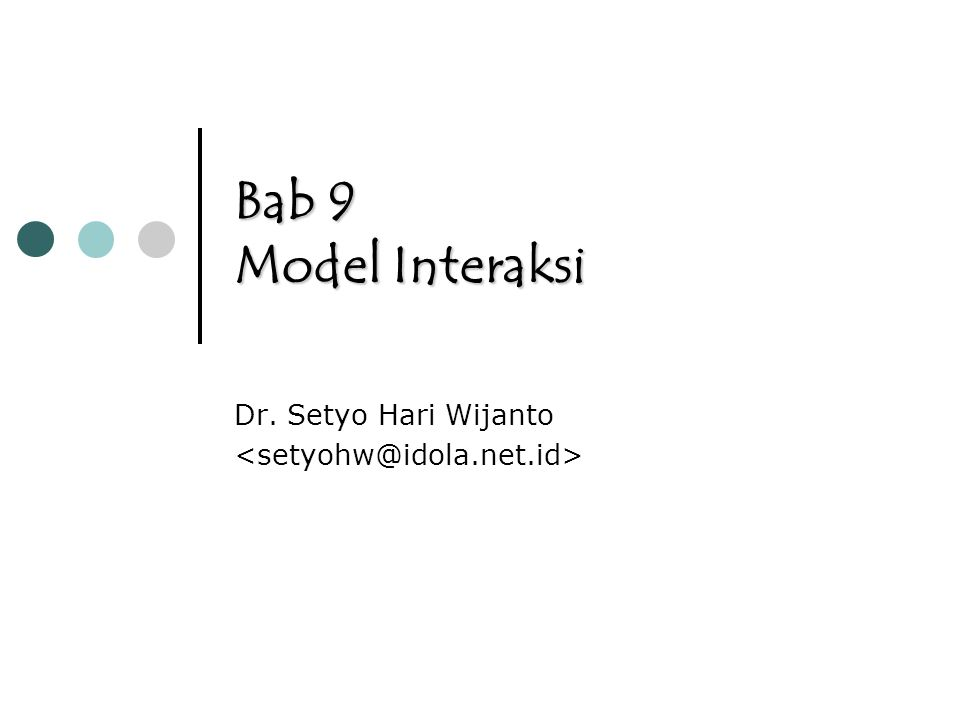 Bab 9 Model Interaksi Dr. Setyo Hari Wijanto