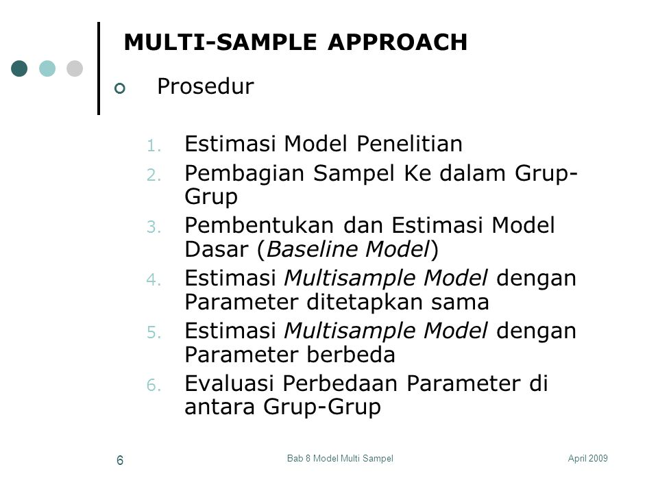 April 2009Bab 8 Model Multi Sampel 7 MULTI-SAMPLE APPROACH Prosedur 1.