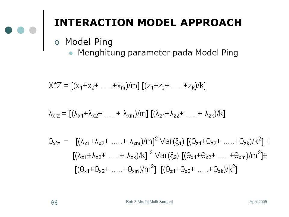 April 2009Bab 8 Model Multi Sampel 66 INTERACTION MODEL APPROACH Model Ping Menghitung parameter pada Model Ping