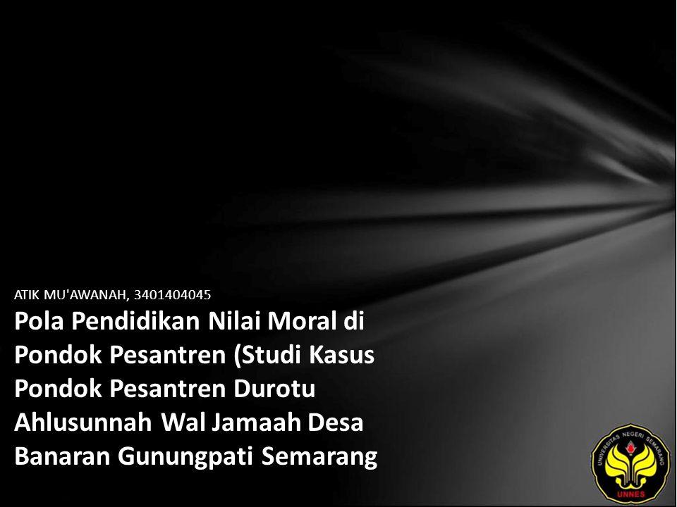 ATIK MU AWANAH, 3401404045 Pola Pendidikan Nilai Moral di Pondok Pesantren (Studi Kasus Pondok Pesantren Durotu Ahlusunnah Wal Jamaah Desa Banaran Gunungpati Semarang