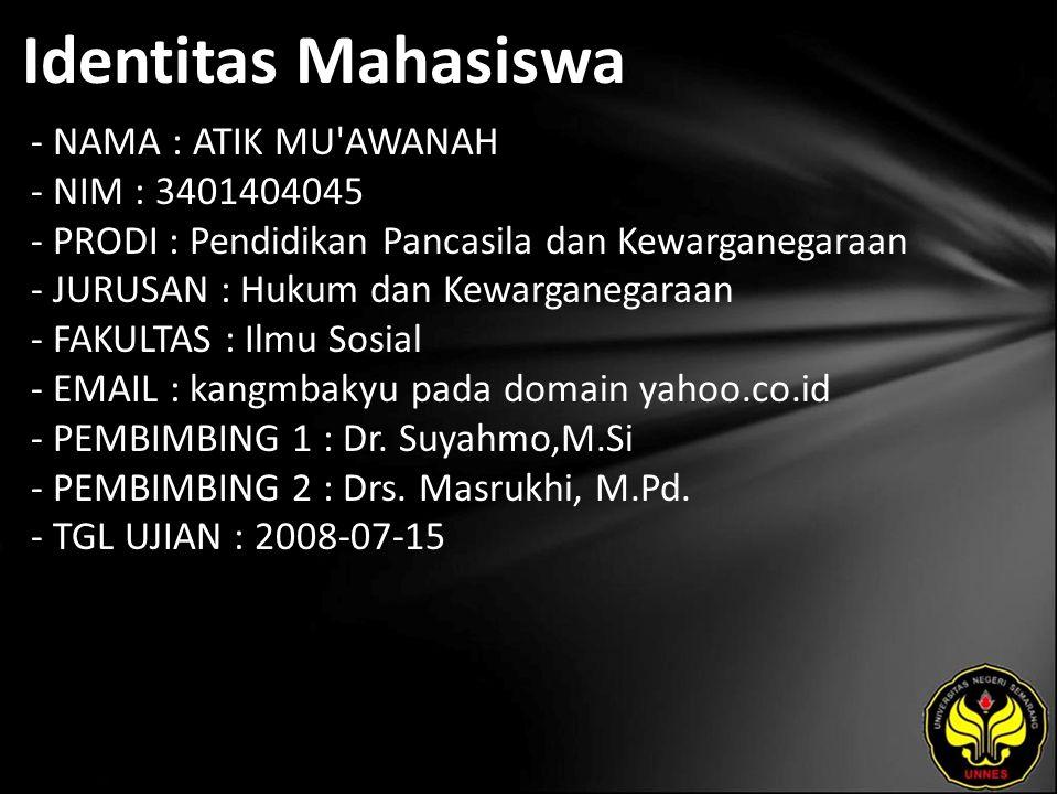 Identitas Mahasiswa - NAMA : ATIK MU AWANAH - NIM : 3401404045 - PRODI : Pendidikan Pancasila dan Kewarganegaraan - JURUSAN : Hukum dan Kewarganegaraan - FAKULTAS : Ilmu Sosial - EMAIL : kangmbakyu pada domain yahoo.co.id - PEMBIMBING 1 : Dr.