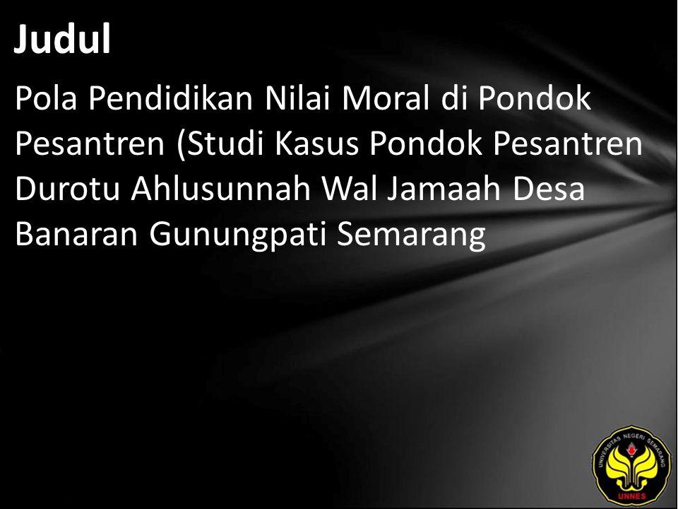 Judul Pola Pendidikan Nilai Moral di Pondok Pesantren (Studi Kasus Pondok Pesantren Durotu Ahlusunnah Wal Jamaah Desa Banaran Gunungpati Semarang