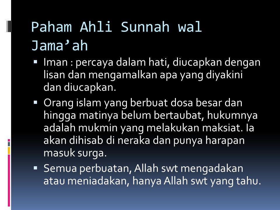 Paham Ahli Sunnah wal Jama'ah  Iman : percaya dalam hati, diucapkan dengan lisan dan mengamalkan apa yang diyakini dan diucapkan.  Orang islam yang