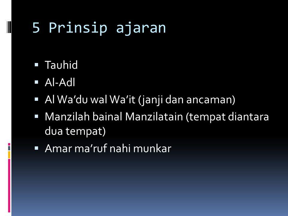 5 Prinsip ajaran  Tauhid  Al-Adl  Al Wa'du wal Wa'it (janji dan ancaman)  Manzilah bainal Manzilatain (tempat diantara dua tempat)  Amar ma'ruf n