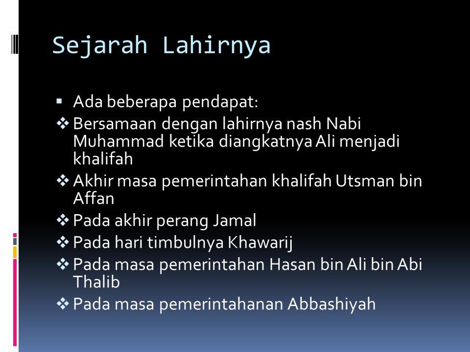 Sejarah Lahirnya  Ada beberapa pendapat:  Bersamaan dengan lahirnya nash Nabi Muhammad ketika diangkatnya Ali menjadi khalifah  Akhir masa pemerint