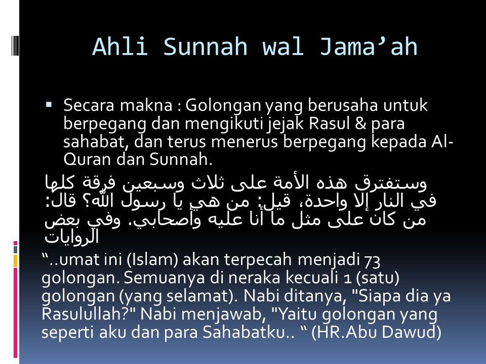 Ahli Sunnah wal Jama'ah  Secara makna : Golongan yang berusaha untuk berpegang dan mengikuti jejak Rasul & para sahabat, dan terus menerus berpegang