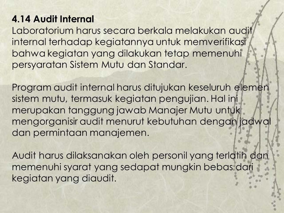 4.14 Audit Internal Laboratorium harus secara berkala melakukan audit internal terhadap kegiatannya untuk memverifikasi bahwa kegiatan yang dilakukan