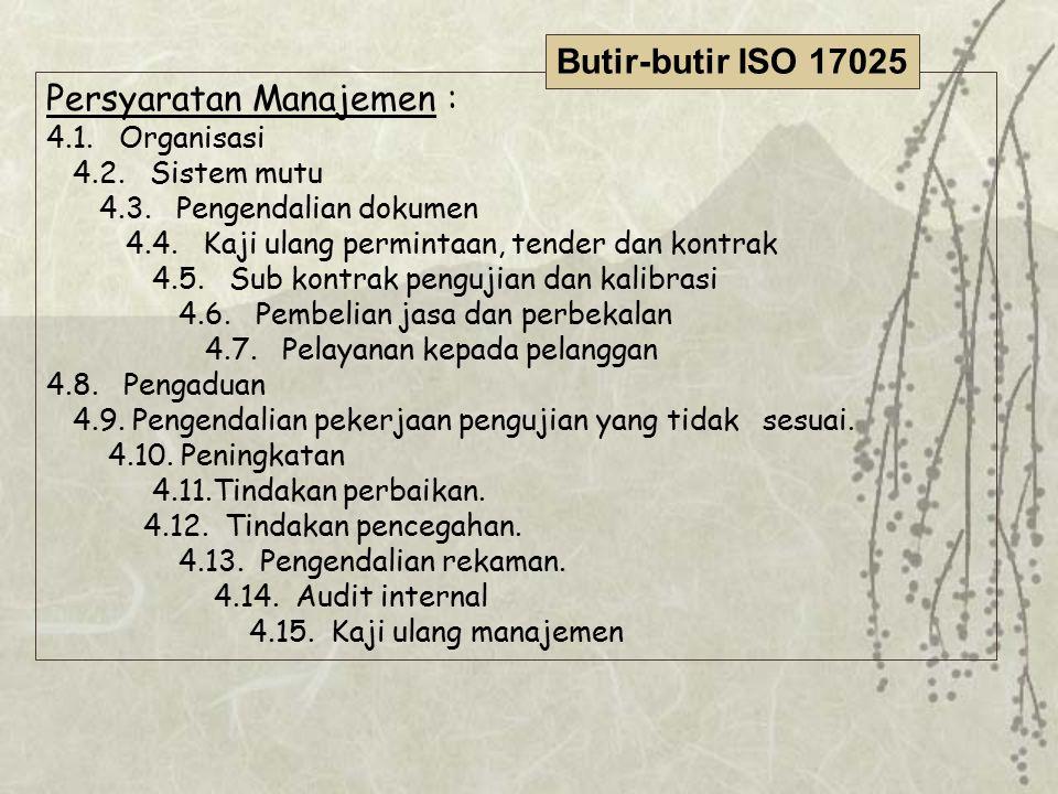 Persyaratan Manajemen : 4.1. Organisasi 4.2. Sistem mutu 4.3. Pengendalian dokumen 4.4. Kaji ulang permintaan, tender dan kontrak 4.5. Sub kontrak pen