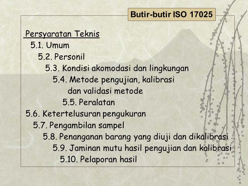 Persyaratan Teknis 5.1. Umum 5.2. Personil 5.3. Kondisi akomodasi dan lingkungan 5.4. Metode pengujian, kalibrasi dan validasi metode 5.5. Peralatan 5