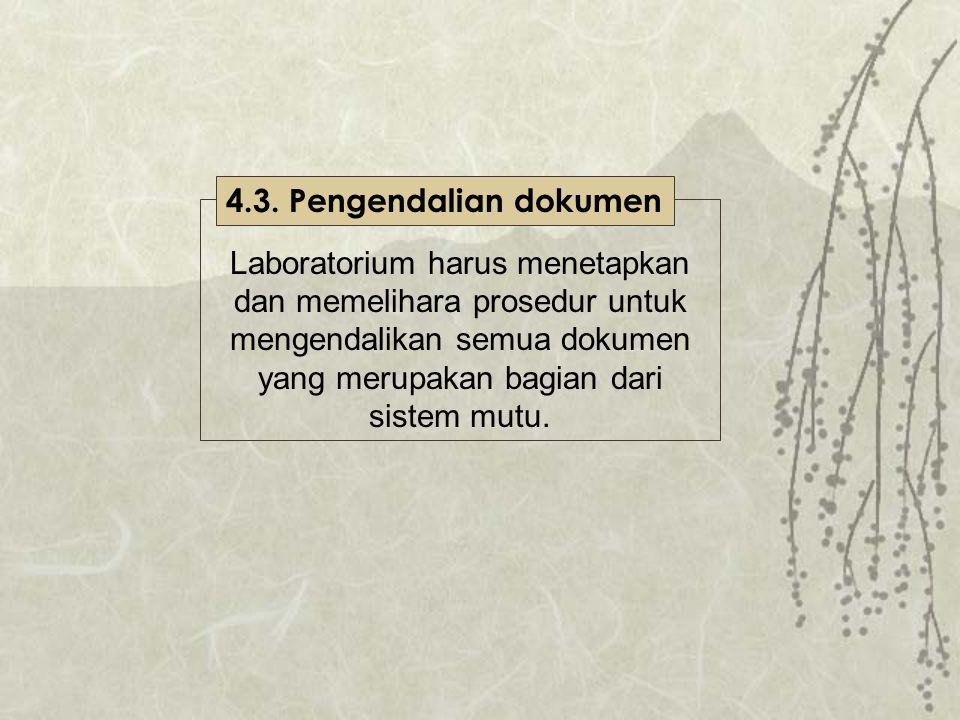 Laboratorium harus menetapkan dan memelihara prosedur untuk mengendalikan semua dokumen yang merupakan bagian dari sistem mutu. 4.3. Pengendalian doku