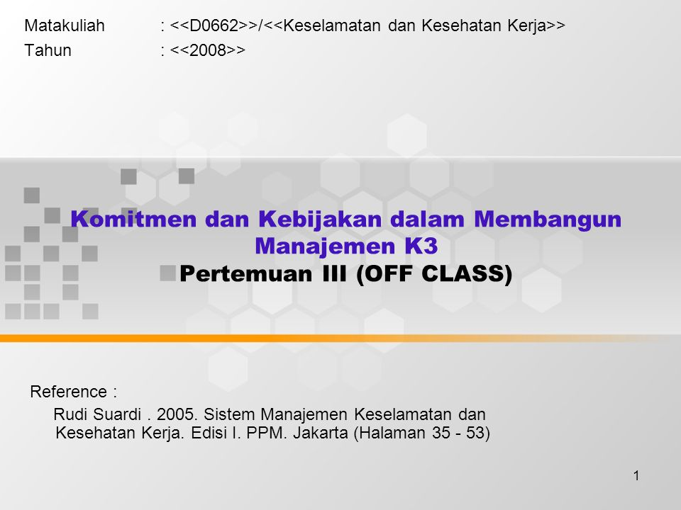1 Komitmen dan Kebijakan dalam Membangun Manajemen K3 Pertemuan III (OFF CLASS) Matakuliah: >/ > Tahun: > Reference : Rudi Suardi.