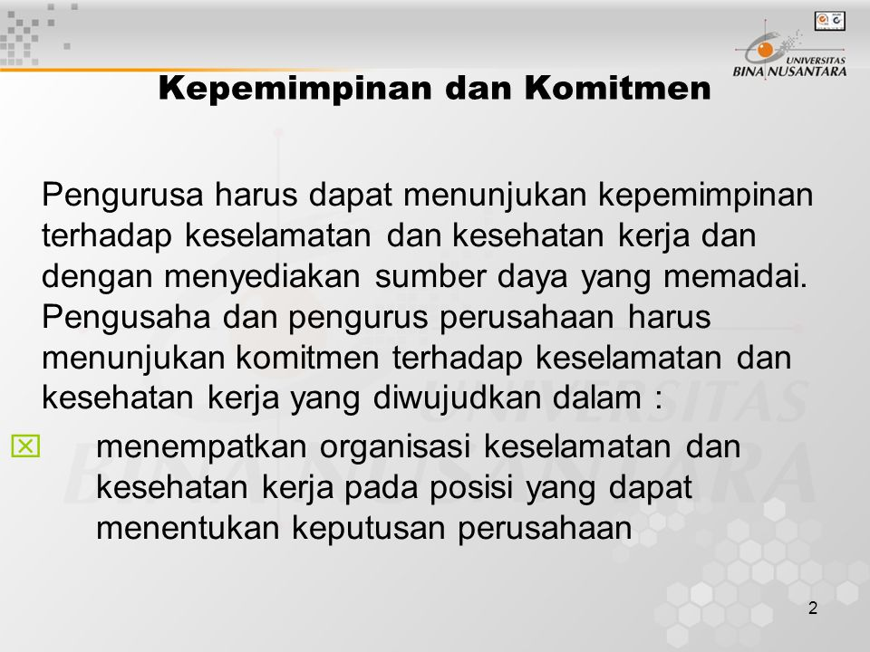 2 Kepemimpinan dan Komitmen Pengurusa harus dapat menunjukan kepemimpinan terhadap keselamatan dan kesehatan kerja dan dengan menyediakan sumber daya yang memadai.