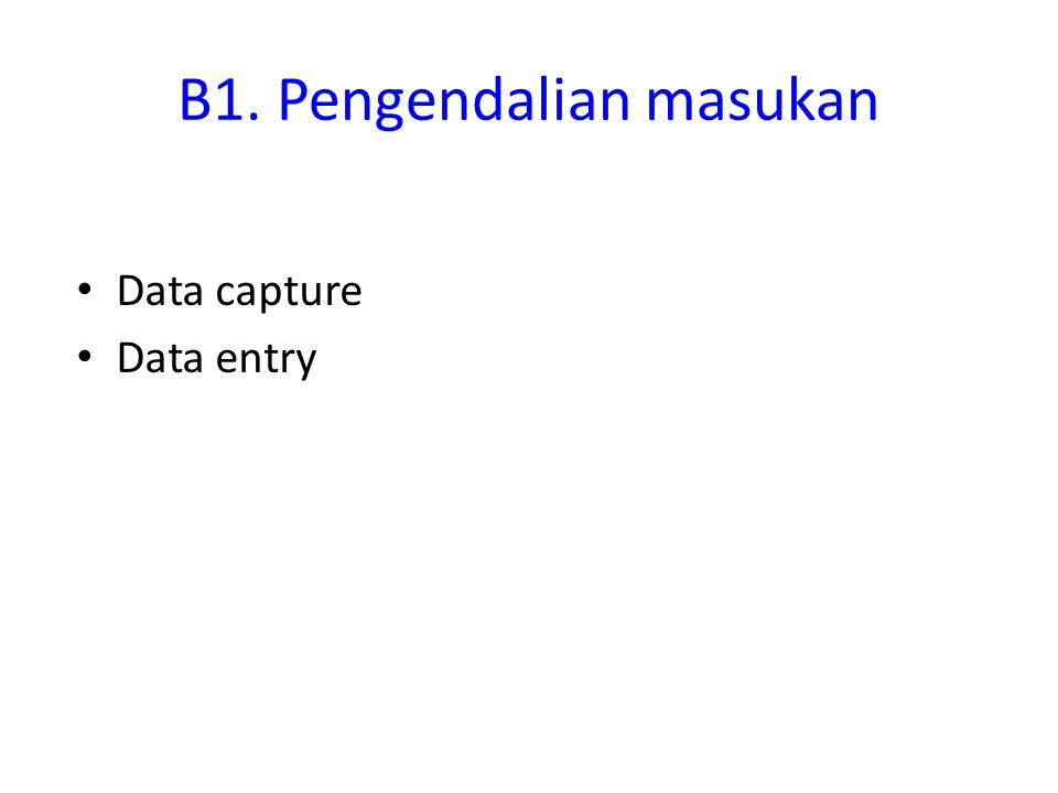 B1. Pengendalian masukan Data capture Data entry