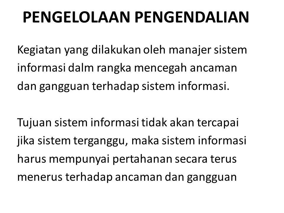 Kegiatan yang dilakukan oleh manajer sistem informasi dalm rangka mencegah ancaman dan gangguan terhadap sistem informasi. Tujuan sistem informasi tid