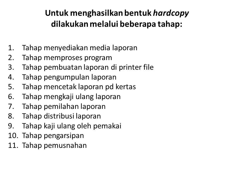 Untuk menghasilkan bentuk hardcopy dilakukan melalui beberapa tahap: 1.Tahap menyediakan media laporan 2.Tahap memproses program 3.Tahap pembuatan lap