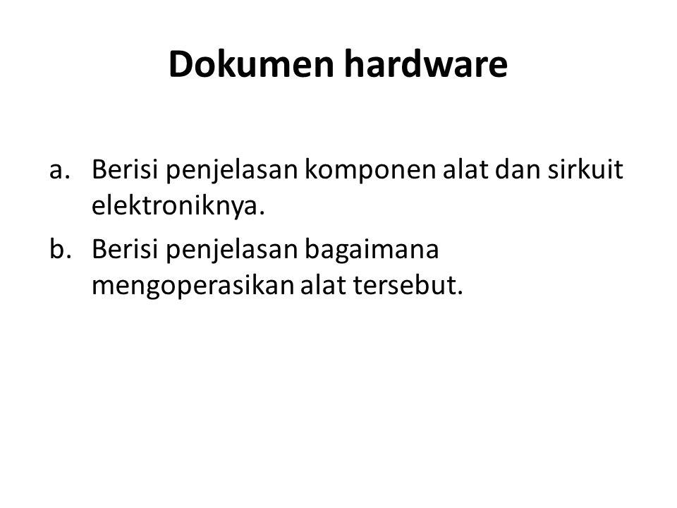 Dokumen hardware a.Berisi penjelasan komponen alat dan sirkuit elektroniknya. b.Berisi penjelasan bagaimana mengoperasikan alat tersebut.