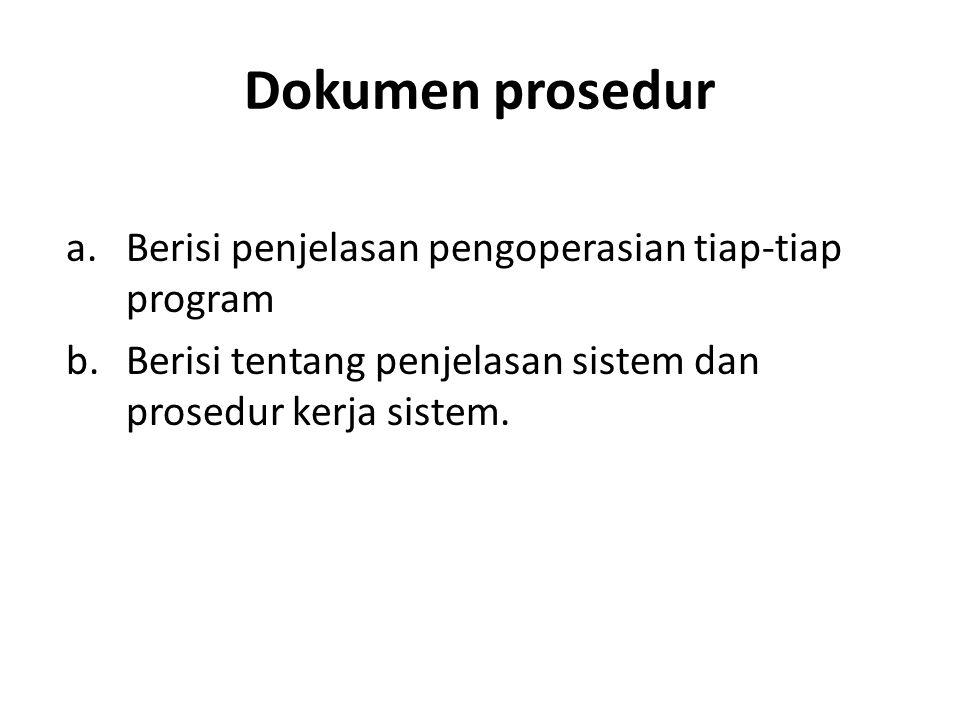 Dokumen prosedur a.Berisi penjelasan pengoperasian tiap-tiap program b.Berisi tentang penjelasan sistem dan prosedur kerja sistem.