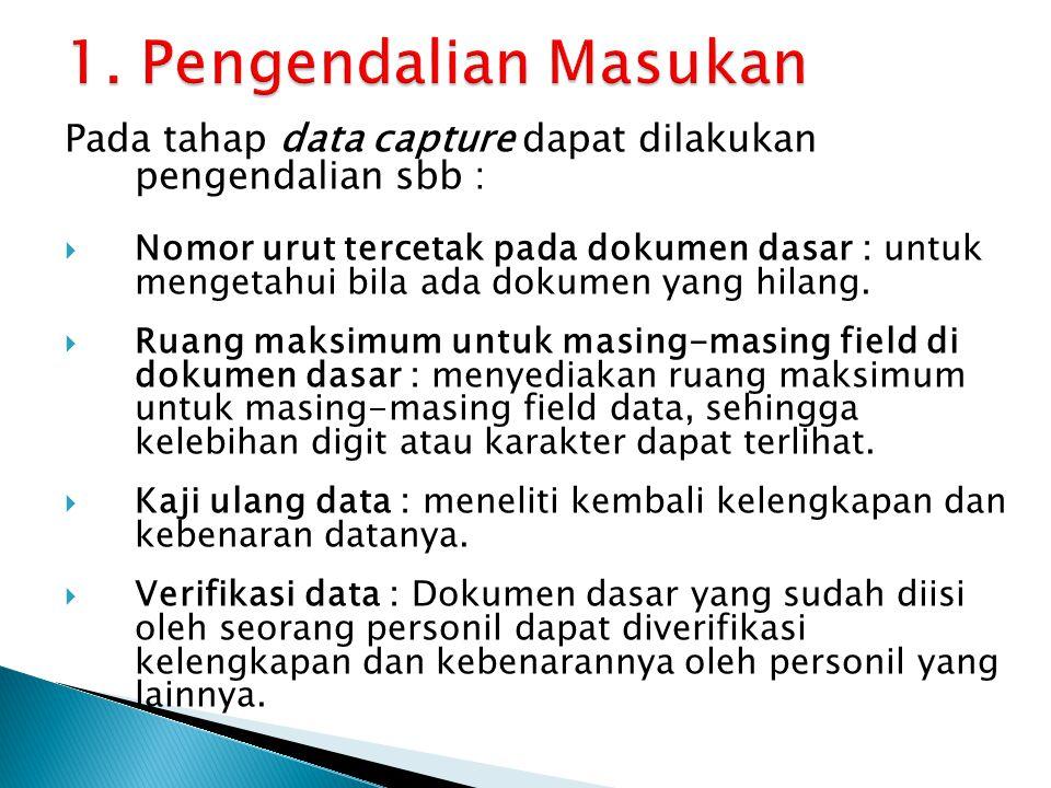 Pada tahap data capture dapat dilakukan pengendalian sbb :  Nomor urut tercetak pada dokumen dasar : untuk mengetahui bila ada dokumen yang hilang. 