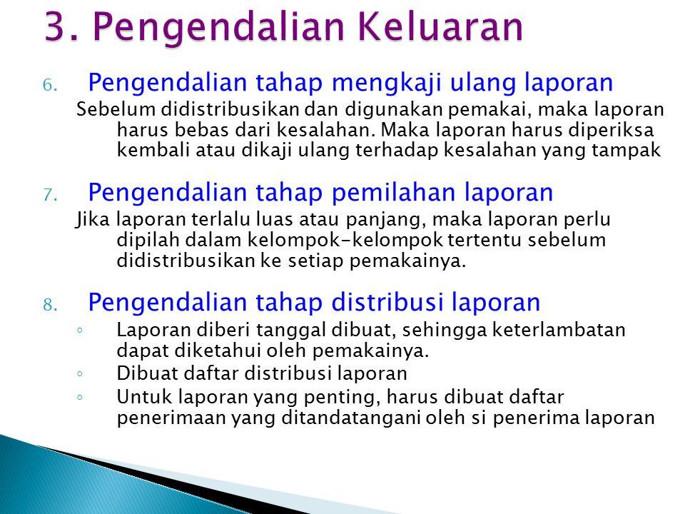 6. Pengendalian tahap mengkaji ulang laporan Sebelum didistribusikan dan digunakan pemakai, maka laporan harus bebas dari kesalahan. Maka laporan haru