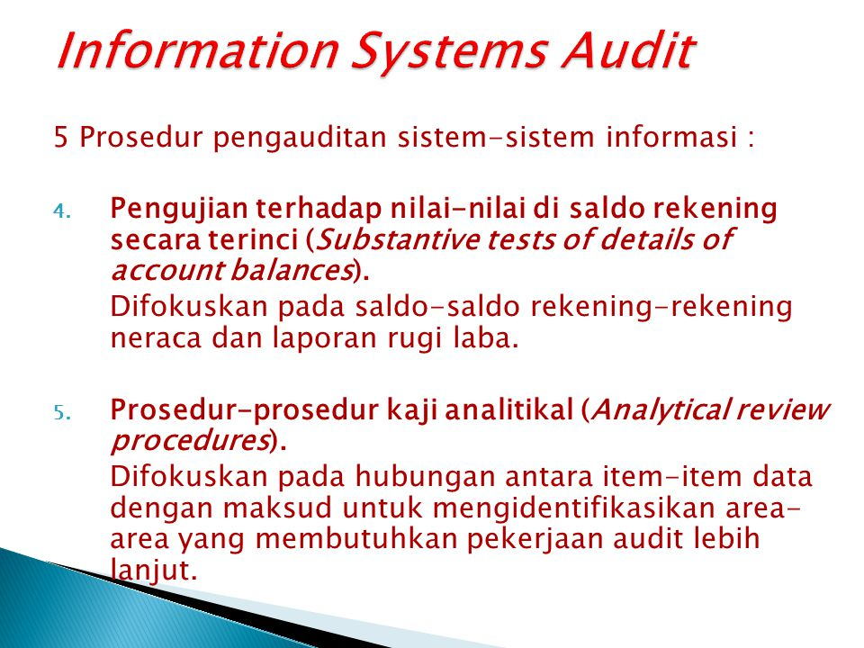 5 Prosedur pengauditan sistem-sistem informasi : 4. Pengujian terhadap nilai-nilai di saldo rekening secara terinci (Substantive tests of details of a
