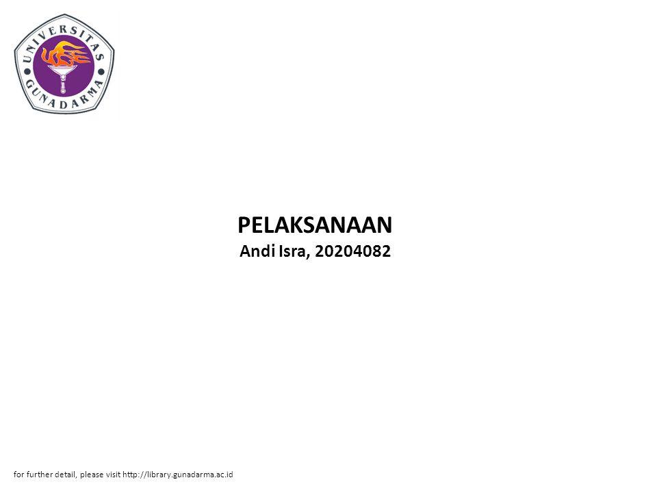 PELAKSANAAN Andi Isra, 20204082 for further detail, please visit http://library.gunadarma.ac.id