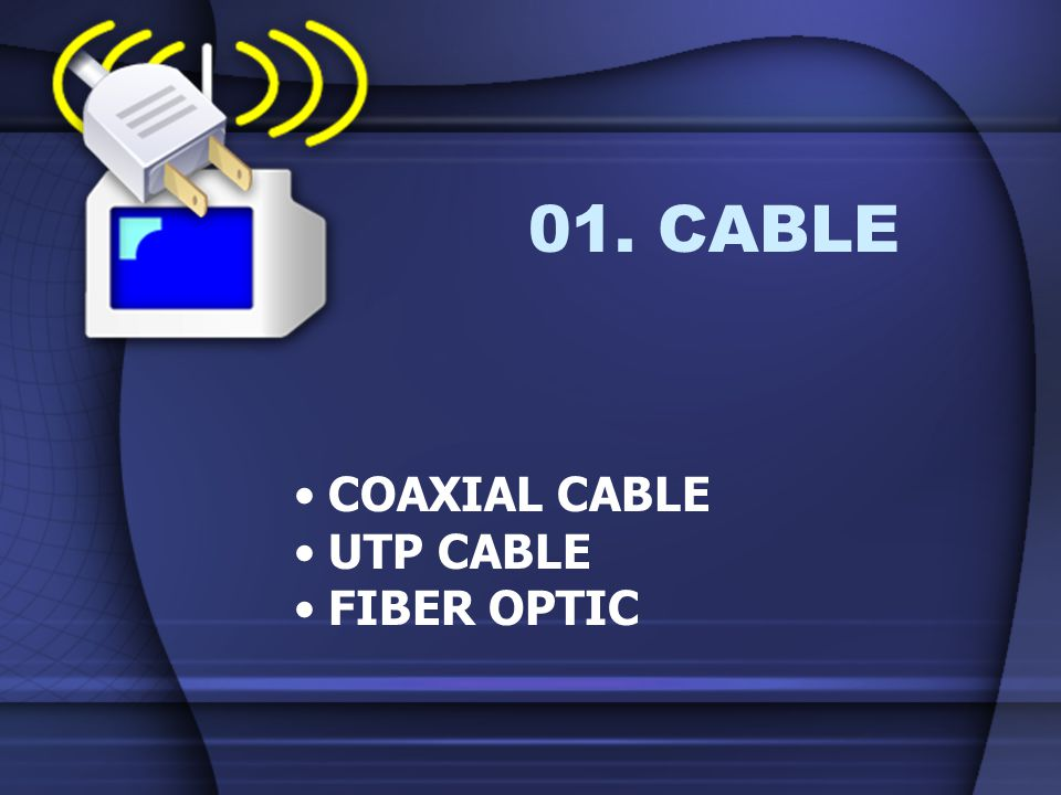 01. CABLE COAXIAL CABLE UTP CABLE FIBER OPTIC