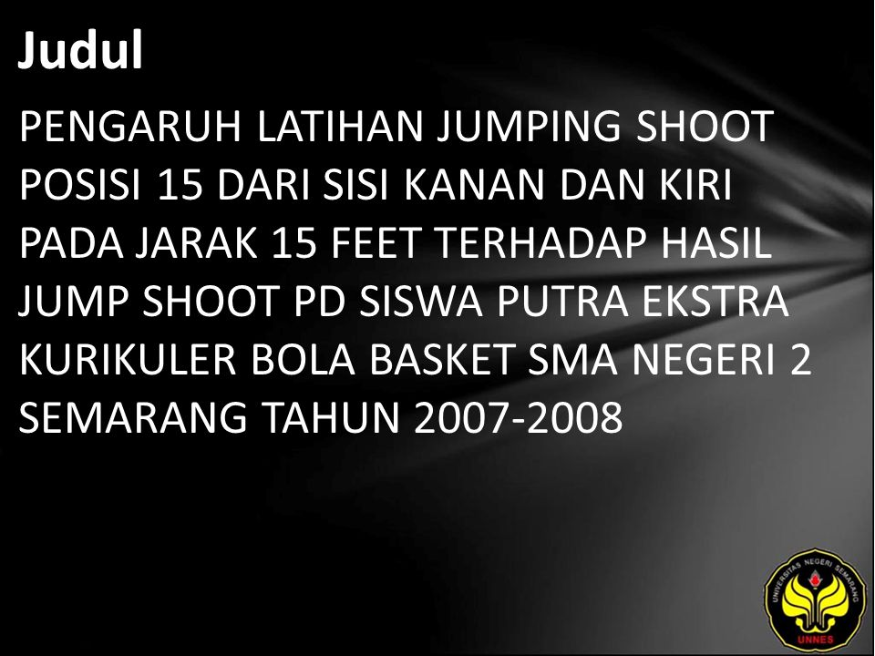 Judul PENGARUH LATIHAN JUMPING SHOOT POSISI 15 DARI SISI KANAN DAN KIRI PADA JARAK 15 FEET TERHADAP HASIL JUMP SHOOT PD SISWA PUTRA EKSTRA KURIKULER B