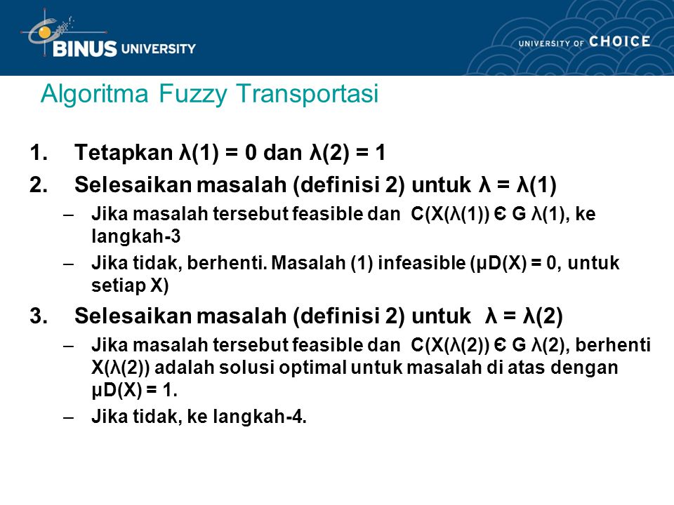 Algoritma Fuzzy Transportasi 1.Tetapkan λ(1) = 0 dan λ(2) = 1 2.Selesaikan masalah (definisi 2) untuk λ = λ(1) –Jika masalah tersebut feasible dan C(X