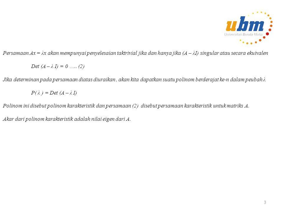 Nilai Eigen Definisi : Misalkan A adalah suatu matriks n x n.