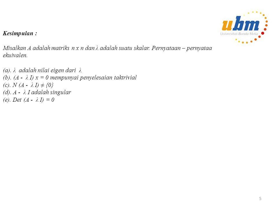 Kesimpulan : Misalkan A adalah matriks n x n dan λ adalah suatu skalar.