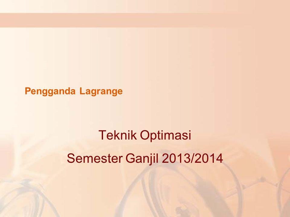 Pengganda Lagrange Teknik Optimasi Semester Ganjil 2013/2014