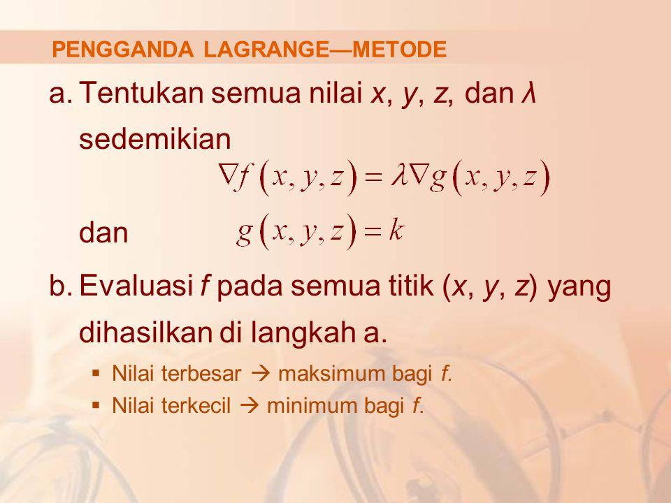 Pada penurunan dengan metode Lagrange, diasumsikan bahwa  Pada semua titik di mana g(x, y, z) = k  METODE LAGRANGE