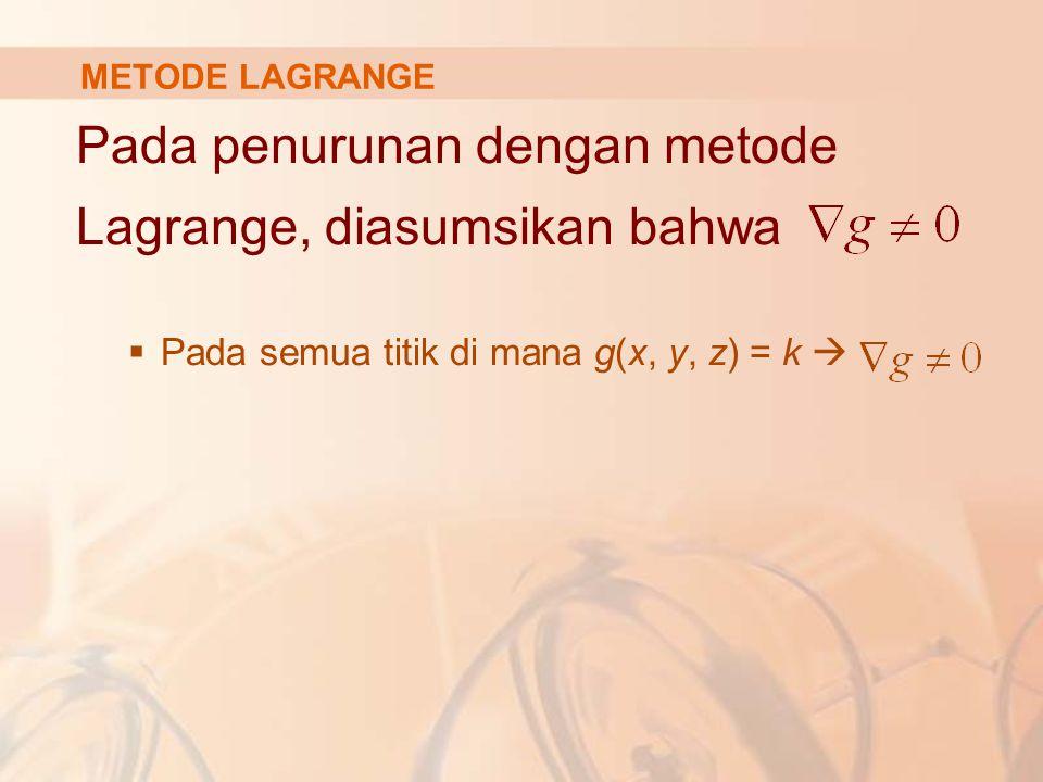 Pada langkah a di mana Persamaan vektor gradien tersebut harus dinyatakan per komponen (turunan parsial) sedemikian: f x = λg x f y = λg y f z = λg z g(x, y, z) = k  Merupakan sistem dari 4 persamaan dengan 4 variabel yang tidak diketahui x, y, z, and λ.