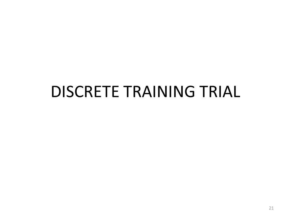 DISCRETE TRAINING TRIAL 21