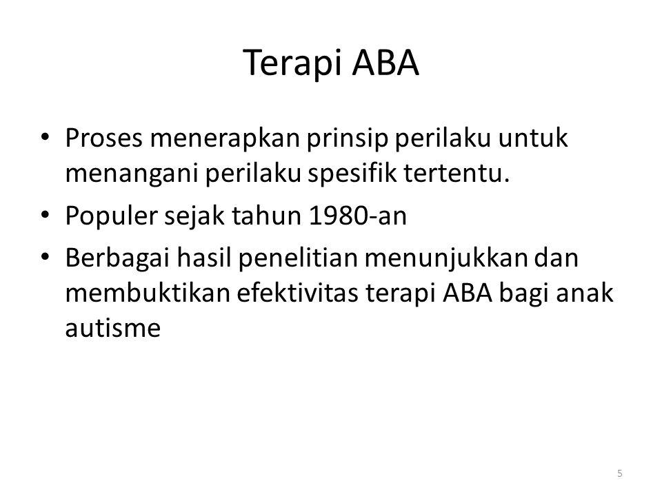 Terapi ABA Proses menerapkan prinsip perilaku untuk menangani perilaku spesifik tertentu. Populer sejak tahun 1980-an Berbagai hasil penelitian menunj