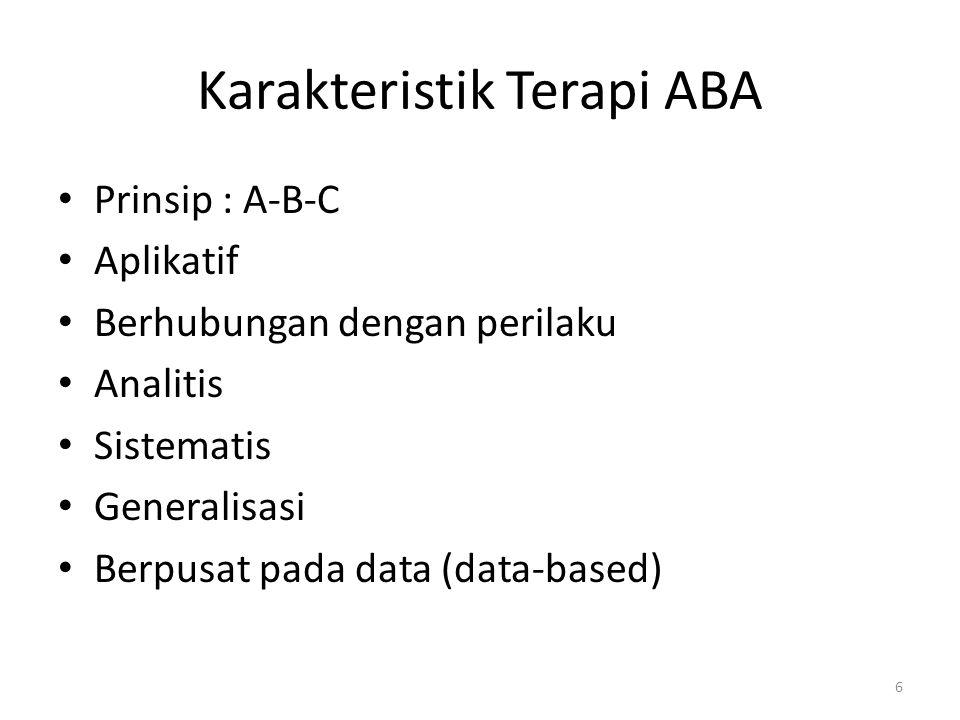 Karakteristik Terapi ABA Prinsip : A-B-C Aplikatif Berhubungan dengan perilaku Analitis Sistematis Generalisasi Berpusat pada data (data-based) 6