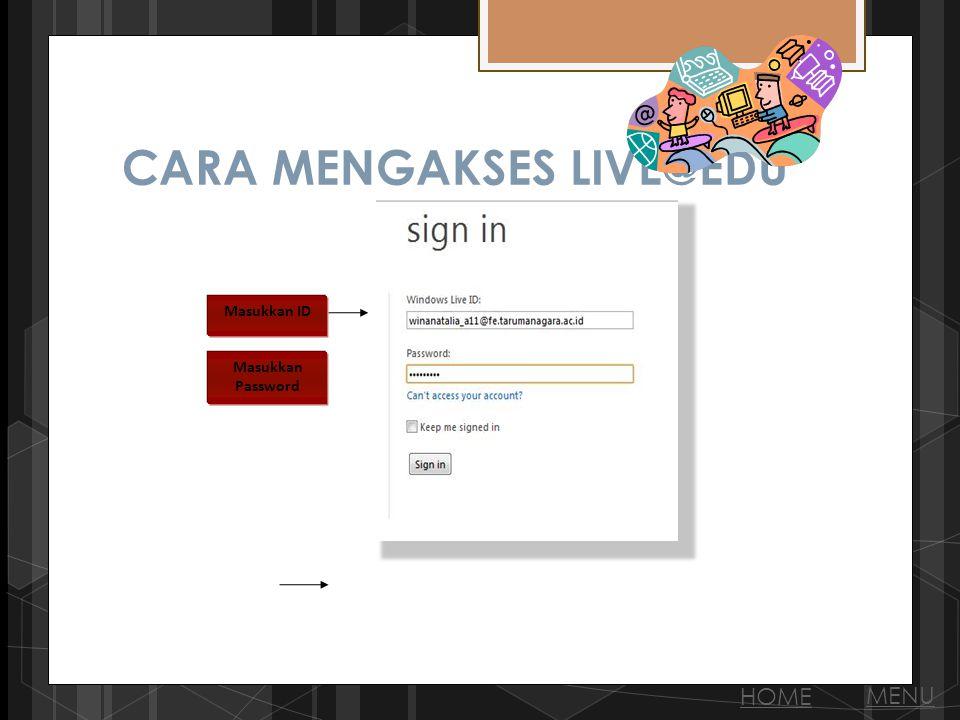 CARA MENGAKSES LIVE@EDU Masukkan ID Masukkan Password HOME MENU