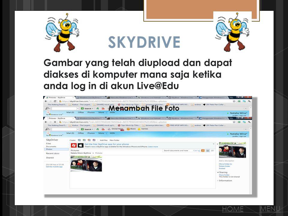 SKYDRIVE Gambar yang telah diupload dan dapat diakses di komputer mana saja ketika anda log in di akun Live@Edu HOME MENU Menambah File Foto