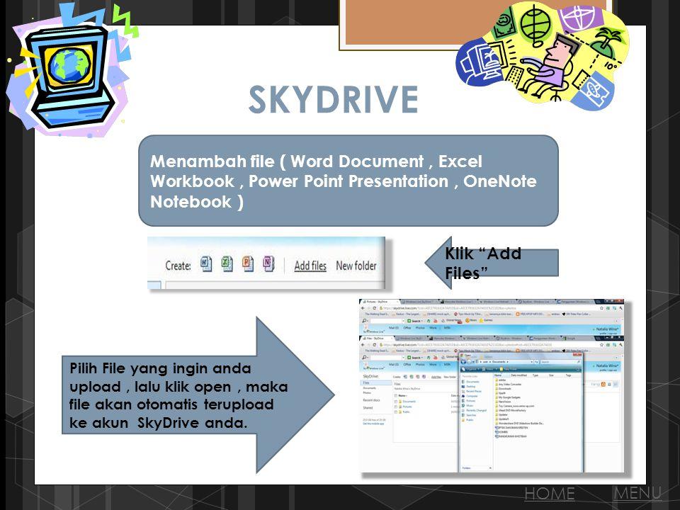 SKYDRIVE Menambah file ( Word Document, Excel Workbook, Power Point Presentation, OneNote Notebook ) Klik Add Files Pilih File yang ingin anda upload, lalu klik open, maka file akan otomatis terupload ke akun SkyDrive anda.