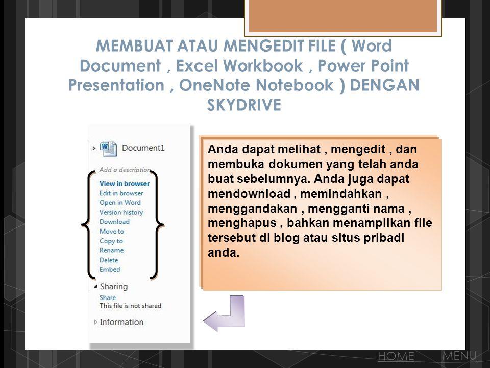 MEMBUAT ATAU MENGEDIT FILE ( Word Document, Excel Workbook, Power Point Presentation, OneNote Notebook ) DENGAN SKYDRIVE Anda dapat melihat, mengedit, dan membuka dokumen yang telah anda buat sebelumnya.