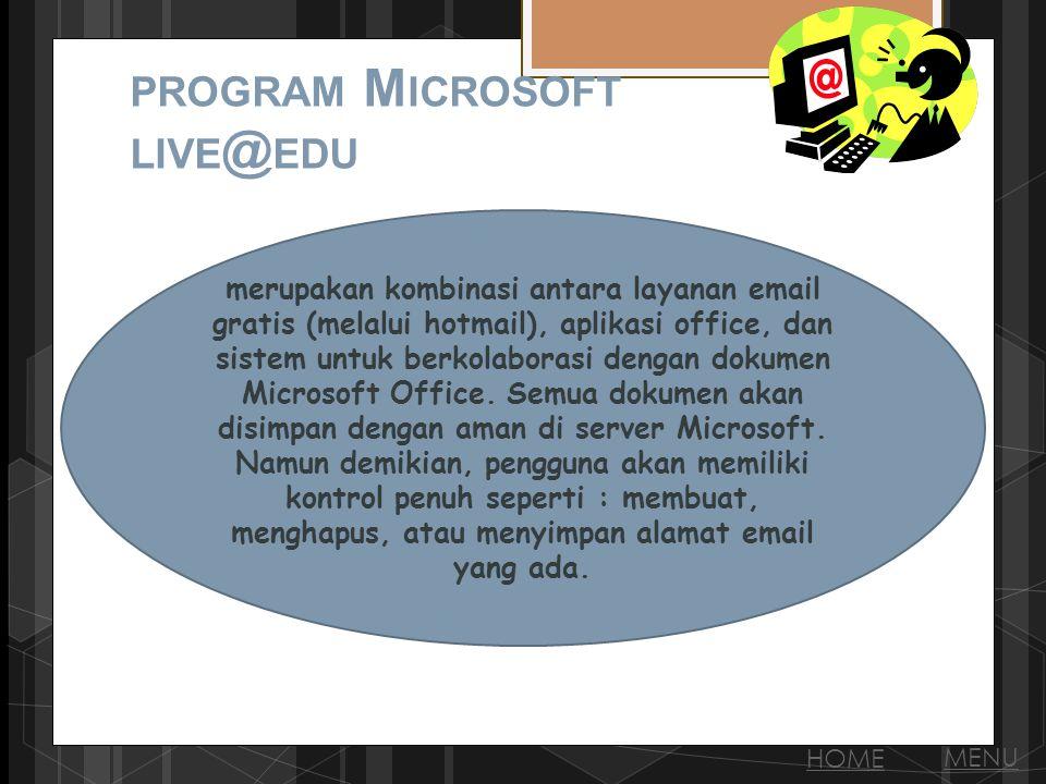 PROGRAM M ICROSOFT LIVE @ EDU merupakan kombinasi antara layanan email gratis (melalui hotmail), aplikasi office, dan sistem untuk berkolaborasi dengan dokumen Microsoft Office.