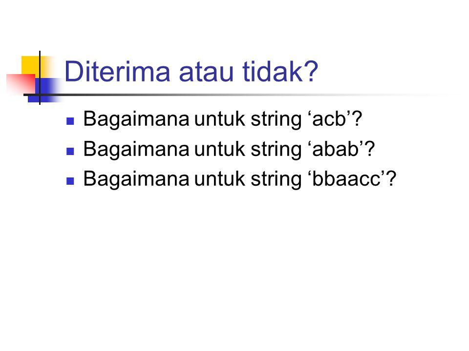 Diterima atau tidak.Bagaimana untuk string 'acb'.