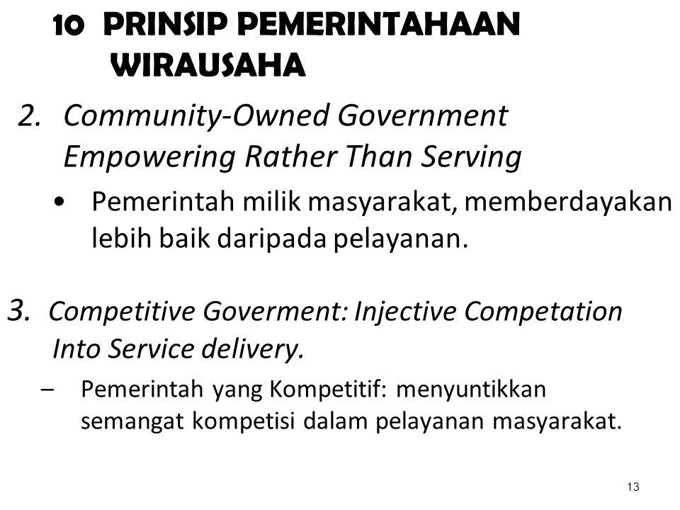 10 PRINSIP PEMERINTAHAAN WIRAUSAHA 2.Community-Owned Government Empowering Rather Than Serving Pemerintah milik masyarakat, memberdayakan lebih baik d