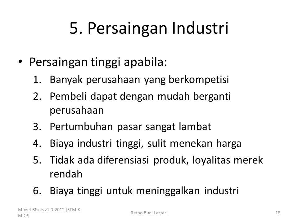 5. Persaingan Industri Persaingan tinggi apabila: 1.Banyak perusahaan yang berkompetisi 2.Pembeli dapat dengan mudah berganti perusahaan 3.Pertumbuhan