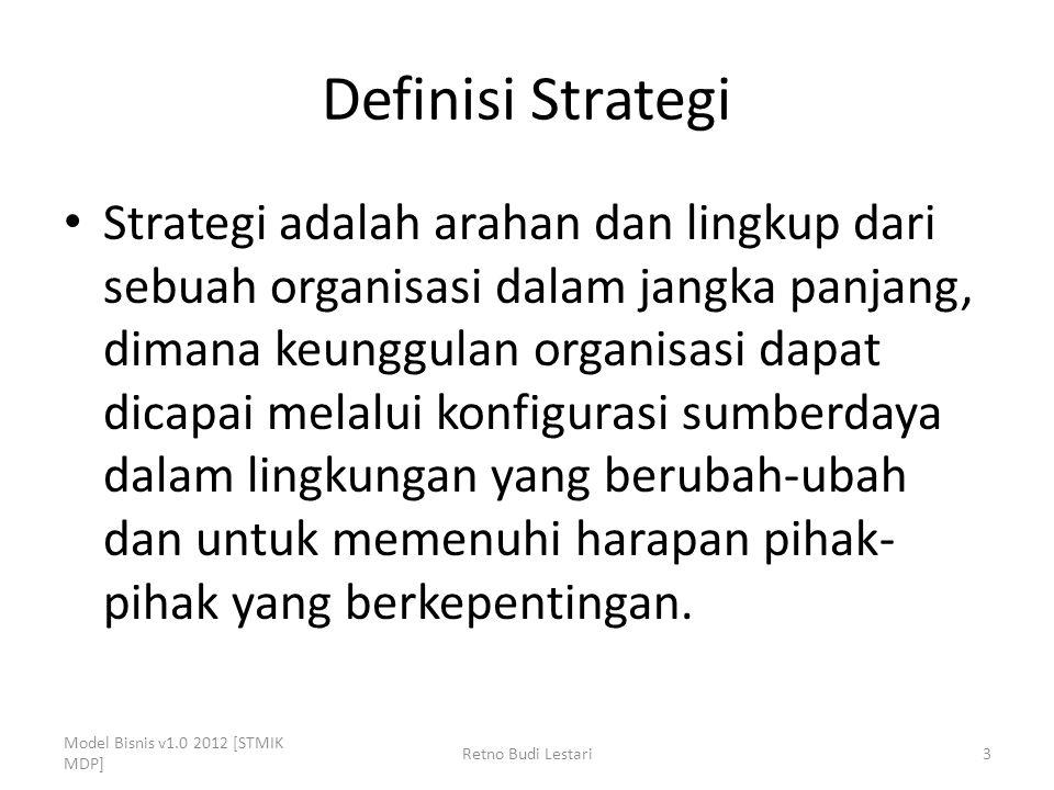 Definisi Strategi Strategi adalah arahan dan lingkup dari sebuah organisasi dalam jangka panjang, dimana keunggulan organisasi dapat dicapai melalui k