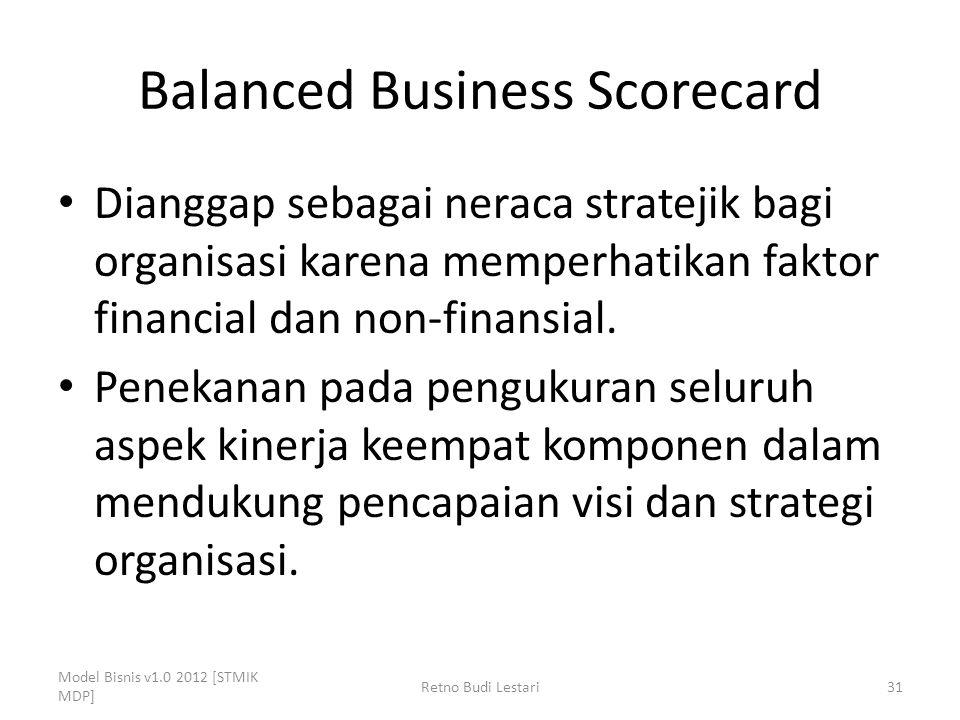 Balanced Business Scorecard Dianggap sebagai neraca stratejik bagi organisasi karena memperhatikan faktor financial dan non-finansial. Penekanan pada