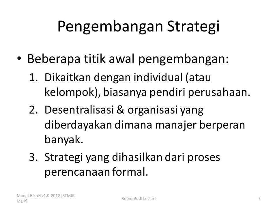 Pengembangan Strategi Beberapa titik awal pengembangan: 1.Dikaitkan dengan individual (atau kelompok), biasanya pendiri perusahaan. 2.Desentralisasi &