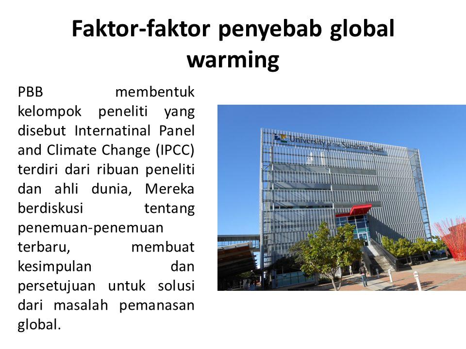 Faktor-faktor penyebab global warming PBB membentuk kelompok peneliti yang disebut Internatinal Panel and Climate Change (IPCC) terdiri dari ribuan pe