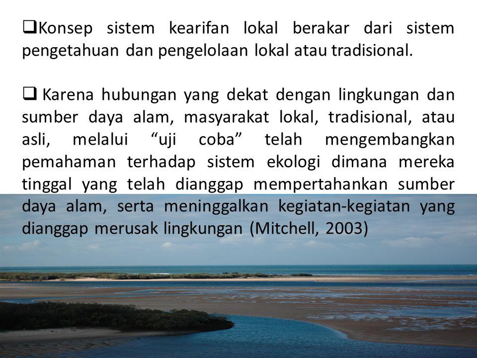  Konsep sistem kearifan lokal berakar dari sistem pengetahuan dan pengelolaan lokal atau tradisional.  Karena hubungan yang dekat dengan lingkungan
